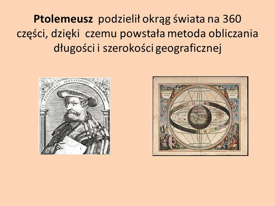 Ptolemeusz podzielił okrąg świata na 360 części, dzięki czemu powstała metoda obliczania długości i szerokości geograficznej