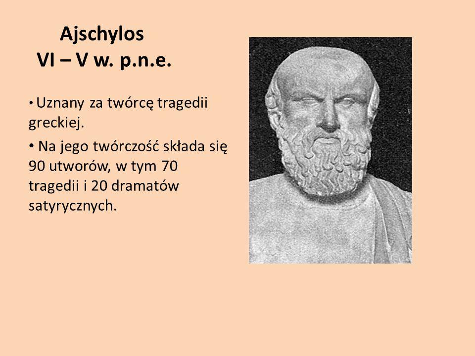 Ajschylos VI – V w. p.n.e. Uznany za twórcę tragedii greckiej.