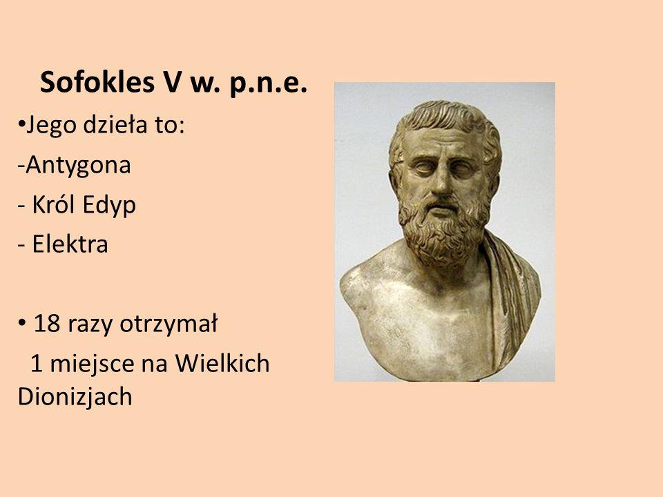 Sofokles V w. p.n.e. Jego dzieła to: Antygona Król Edyp Elektra