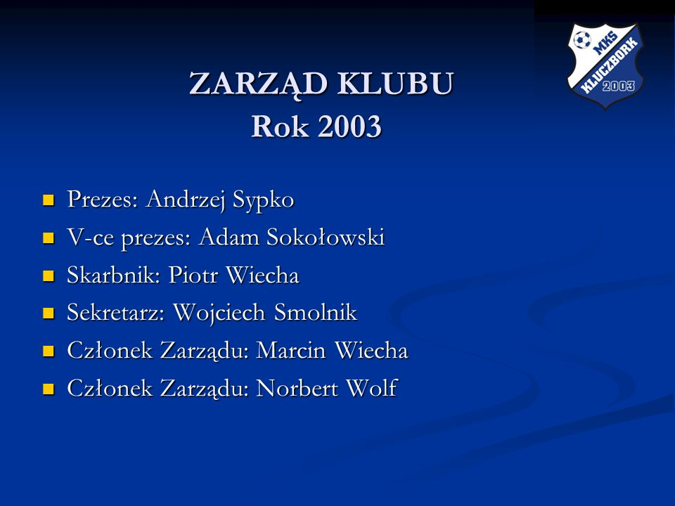 ZARZĄD KLUBU Rok 2003 Prezes: Andrzej Sypko