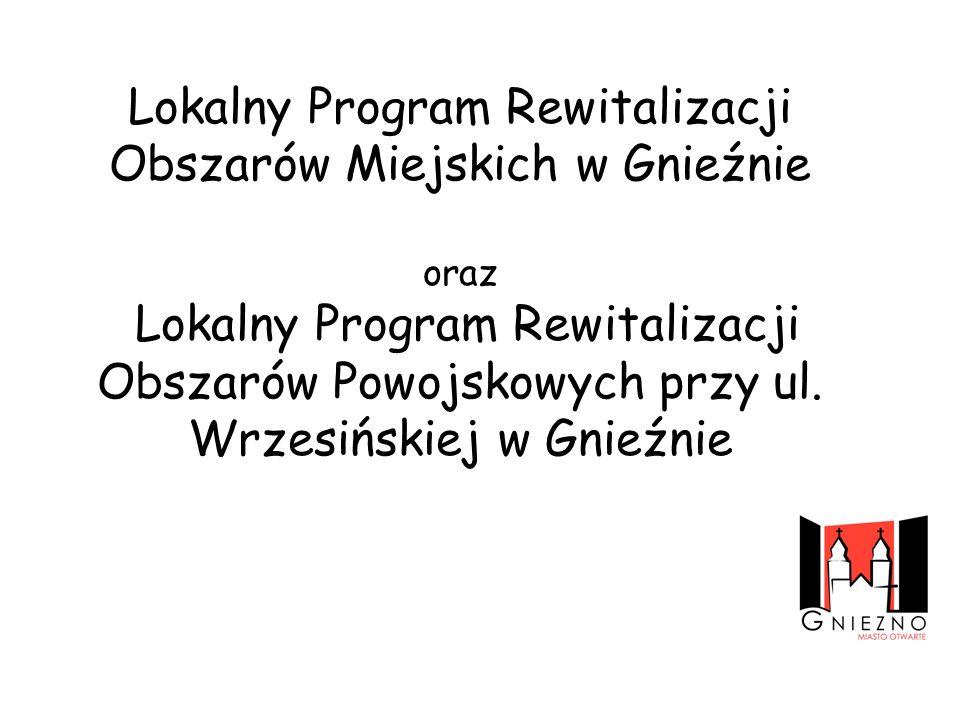Lokalny Program Rewitalizacji Obszarów Miejskich w Gnieźnie oraz Lokalny Program Rewitalizacji Obszarów Powojskowych przy ul.