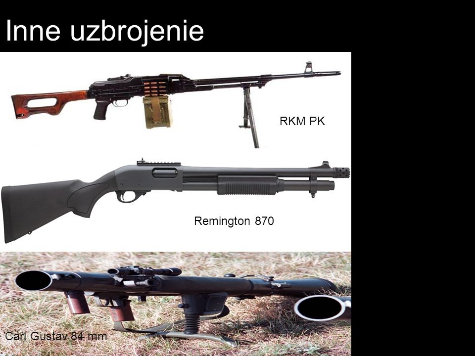 Inne uzbrojenie RKM PK Remington 870 Carl Gustav 84 mm