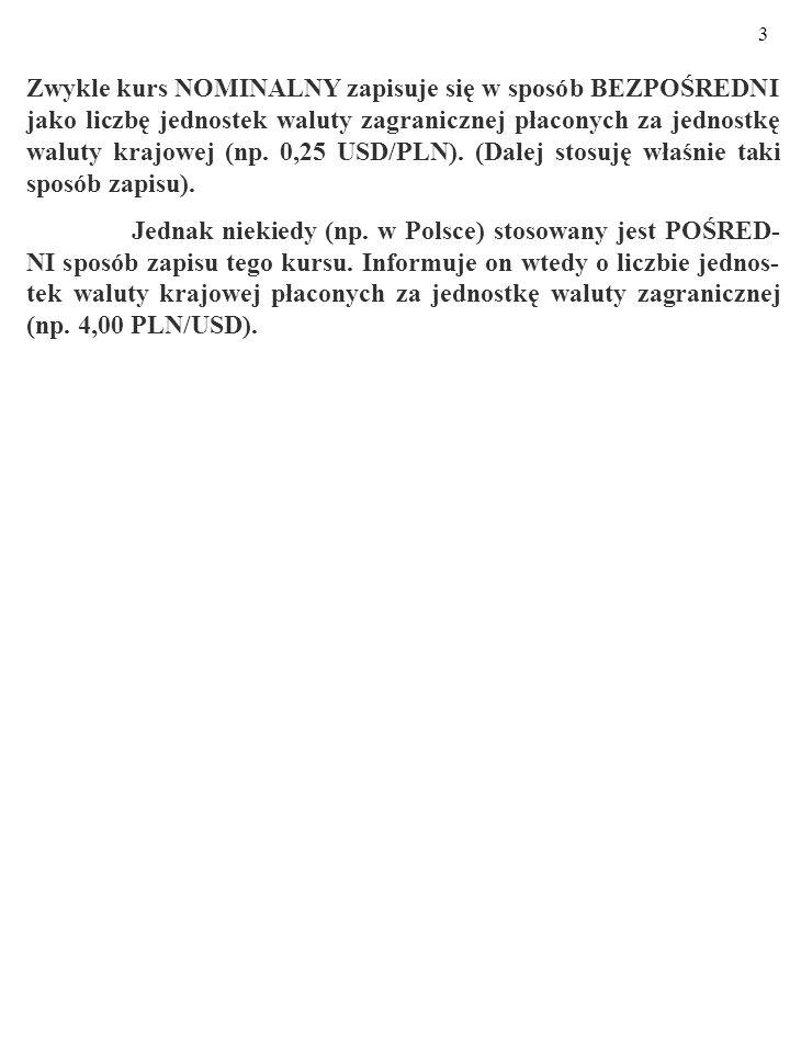 Zwykle kurs NOMINALNY zapisuje się w sposób BEZPOŚREDNI jako liczbę jednostek waluty zagranicznej płaconych za jednostkę waluty krajowej (np. 0,25 USD/PLN). (Dalej stosuję właśnie taki sposób zapisu).