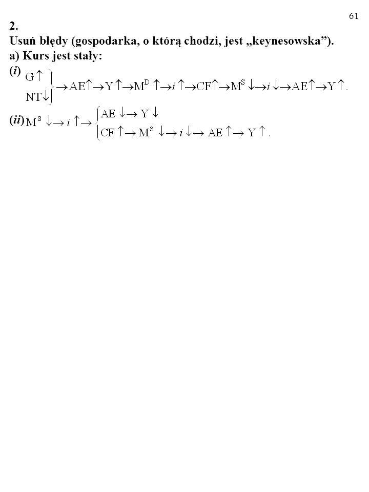 """2. Usuń błędy (gospodarka, o którą chodzi, jest """"keynesowska ). a) Kurs jest stały: (i) (ii)"""