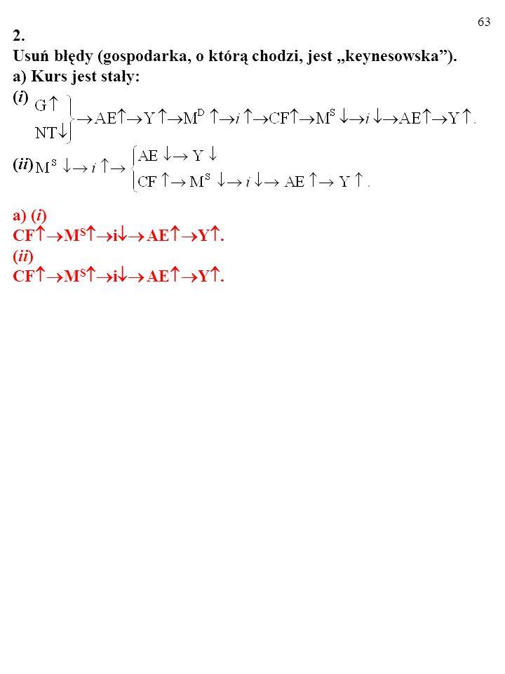 """2. Usuń błędy (gospodarka, o którą chodzi, jest """"keynesowska ). a) Kurs jest stały: (i) (ii) a) (i)"""