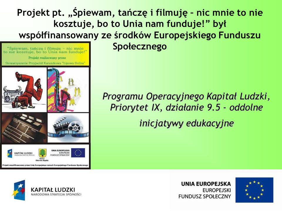"""Projekt pt. """"Śpiewam, tańczę i filmuję – nic mnie to nie kosztuje, bo to Unia nam funduje! był współfinansowany ze środków Europejskiego Funduszu Społecznego"""