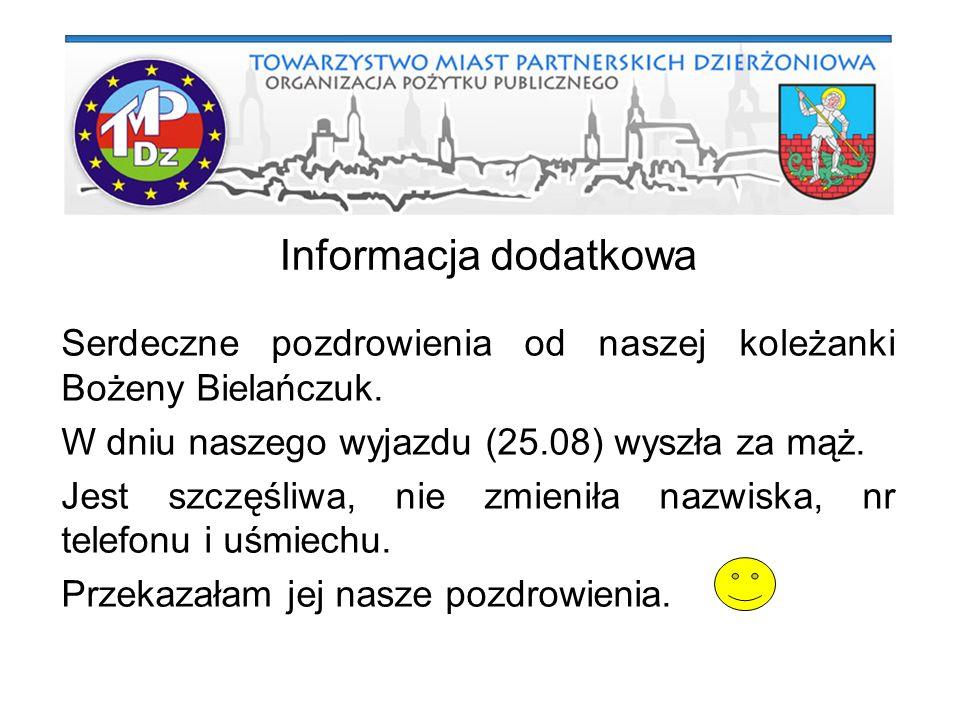 Informacja dodatkowa Serdeczne pozdrowienia od naszej koleżanki Bożeny Bielańczuk. W dniu naszego wyjazdu (25.08) wyszła za mąż.