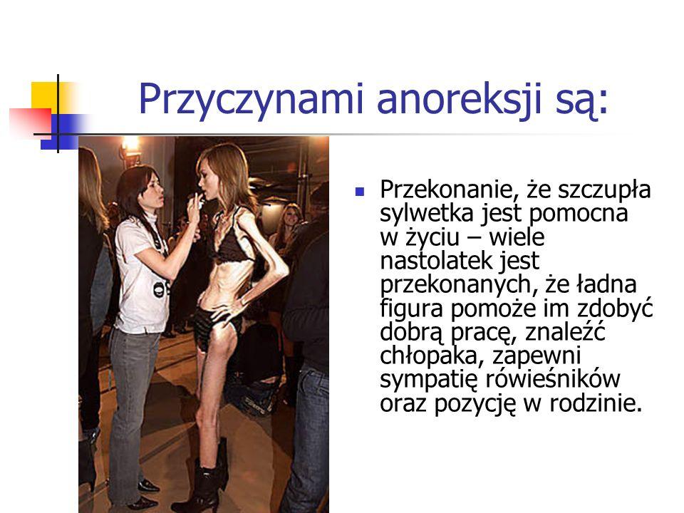 Przyczynami anoreksji są: