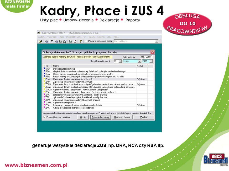 generuje wszystkie deklaracje ZUS, np. DRA, RCA czy RZA...