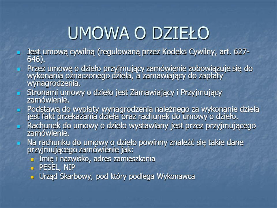 UMOWA O DZIEŁO Jest umową cywilną (regulowaną przez Kodeks Cywilny, art. 627-646).