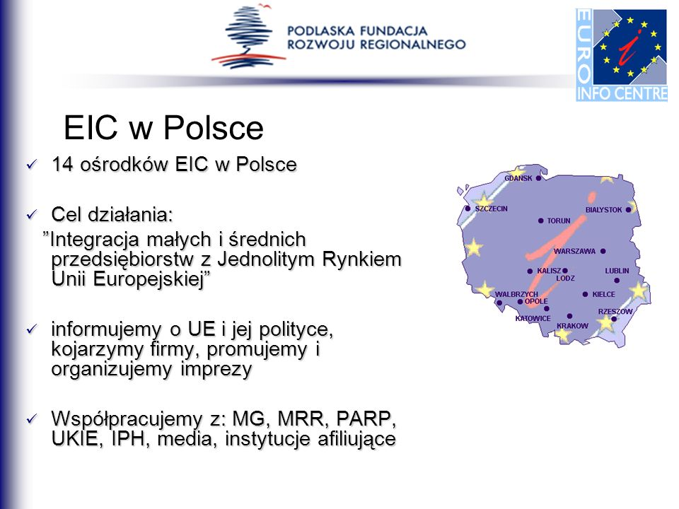 EIC w Polsce 14 ośrodków EIC w Polsce Cel działania:
