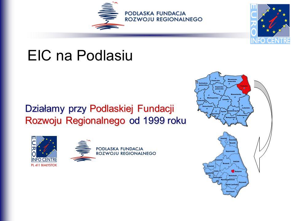 EIC na Podlasiu Działamy przy Podlaskiej Fundacji Rozwoju Regionalnego od 1999 roku