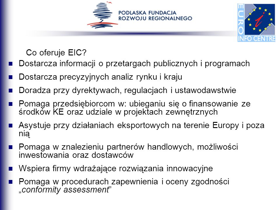 Co oferuje EIC Dostarcza informacji o przetargach publicznych i programach. Dostarcza precyzyjnych analiz rynku i kraju.