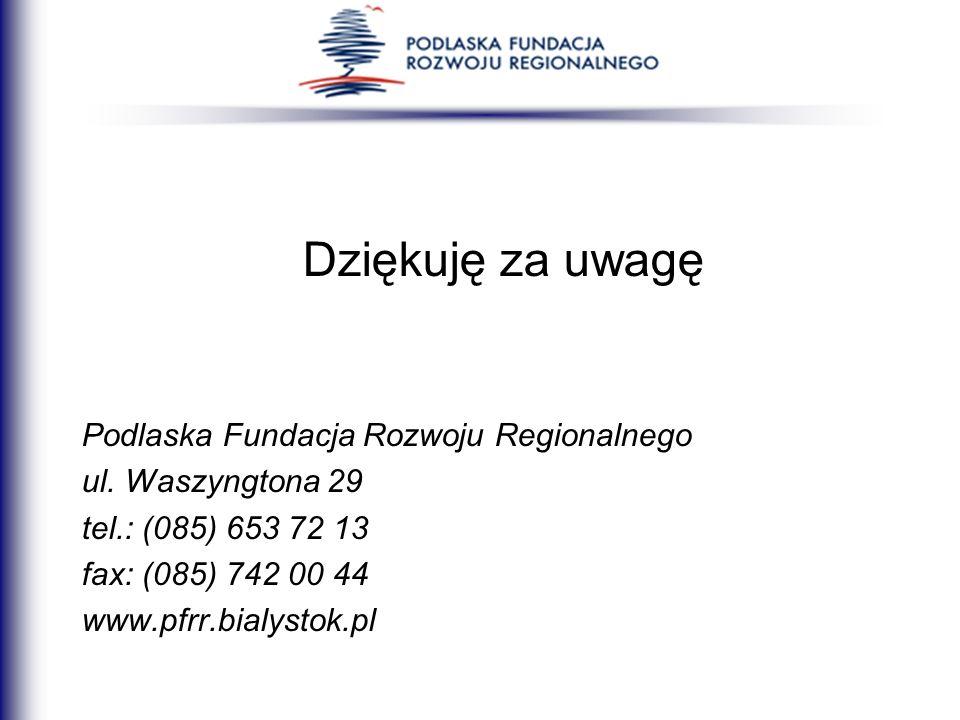 Dziękuję za uwagę Podlaska Fundacja Rozwoju Regionalnego