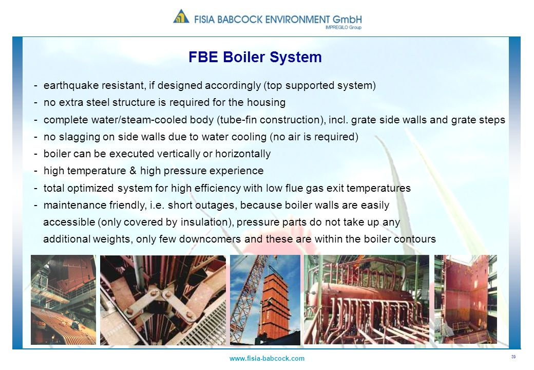 FBE Boiler System - earthquake resistant, if designed accordingly (top supported system) - no extra steel structure is required for the housing.