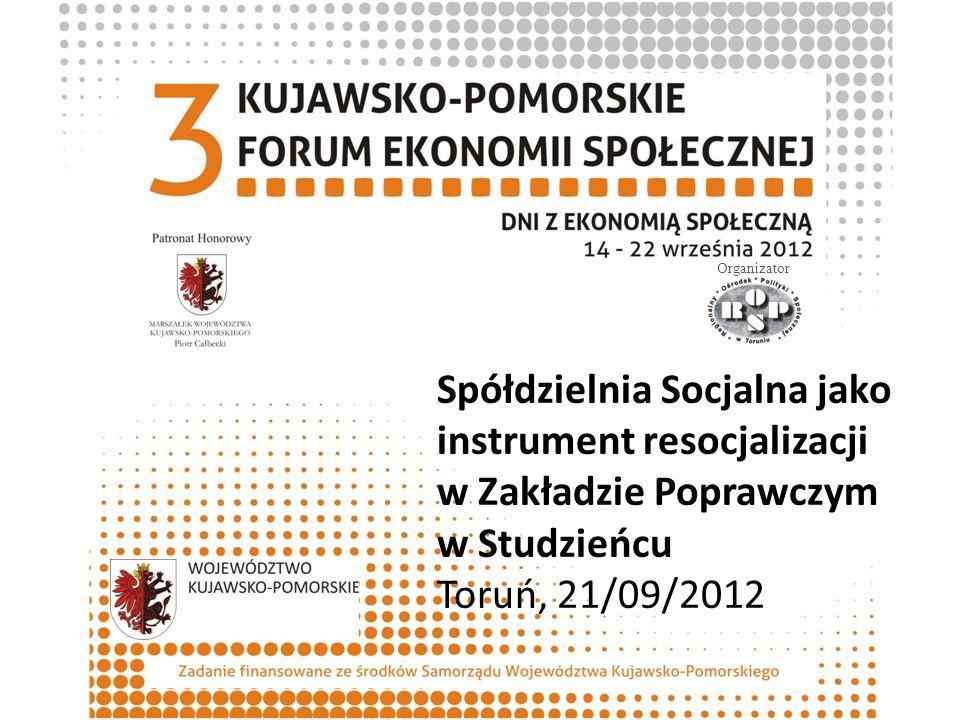 Organizator Spółdzielnia Socjalna jako instrument resocjalizacji w Zakładzie Poprawczym w Studzieńcu Toruń, 21/09/2012.