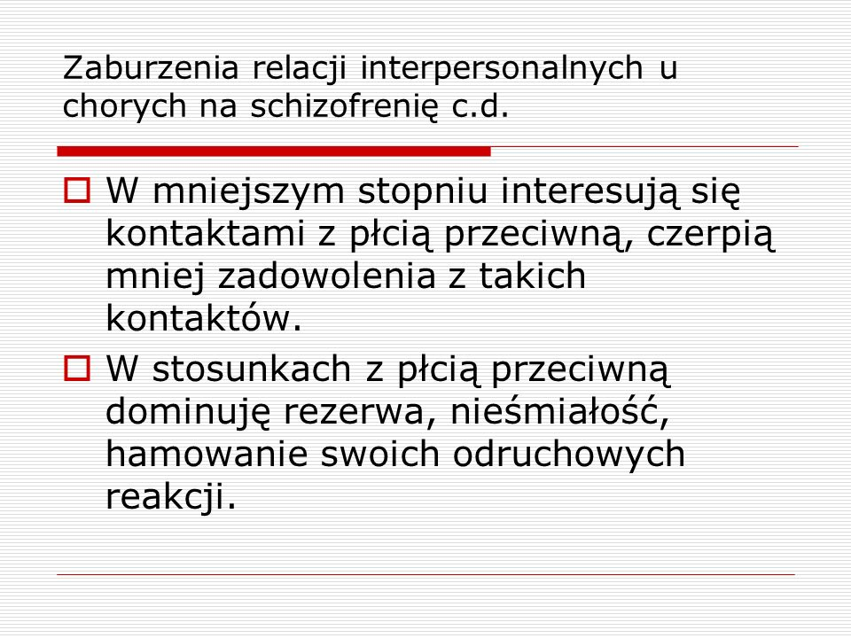 Zaburzenia relacji interpersonalnych u chorych na schizofrenię c.d.