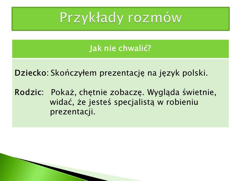 Przykłady rozmów Dziecko: Skończyłem prezentację na język polski.