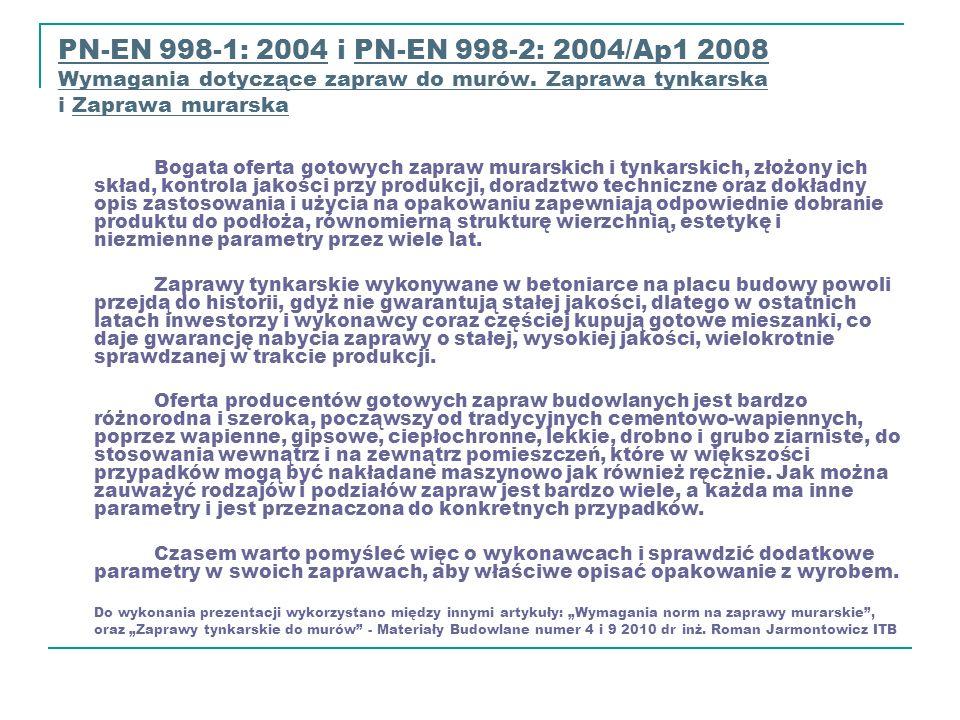PN-EN 998-1: 2004 i PN-EN 998-2: 2004/Ap1 2008 Wymagania dotyczące zapraw do murów. Zaprawa tynkarska i Zaprawa murarska
