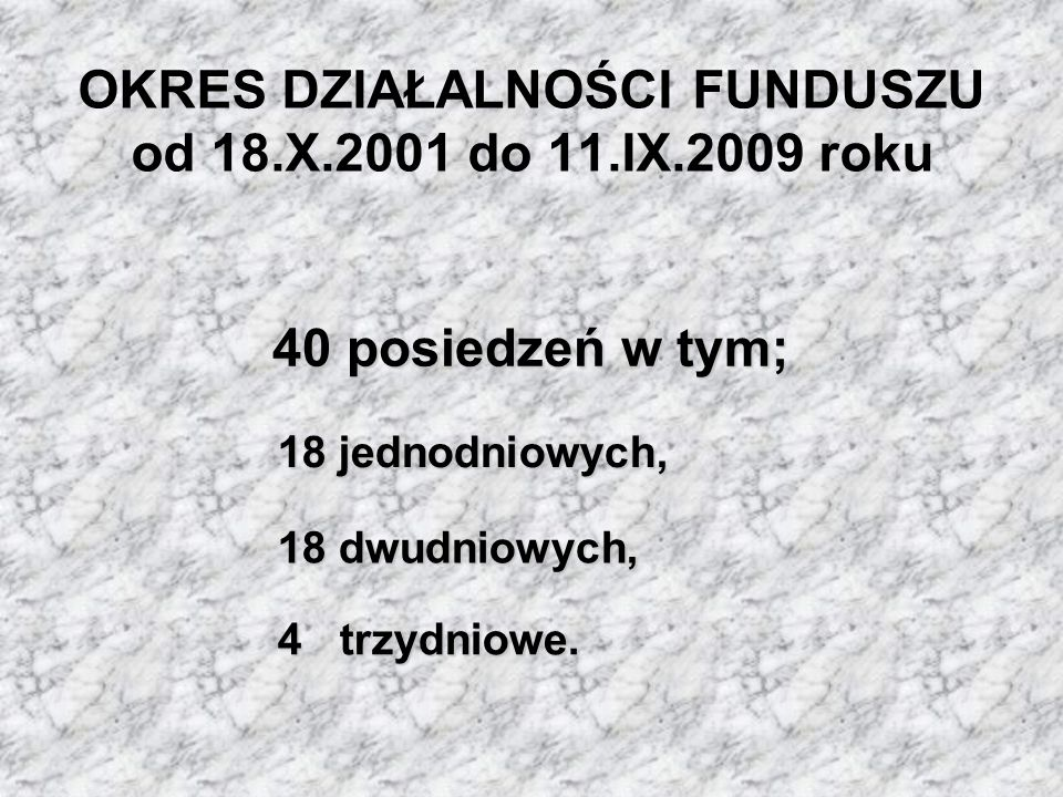 OKRES DZIAŁALNOŚCI FUNDUSZU od 18.X.2001 do 11.IX.2009 roku