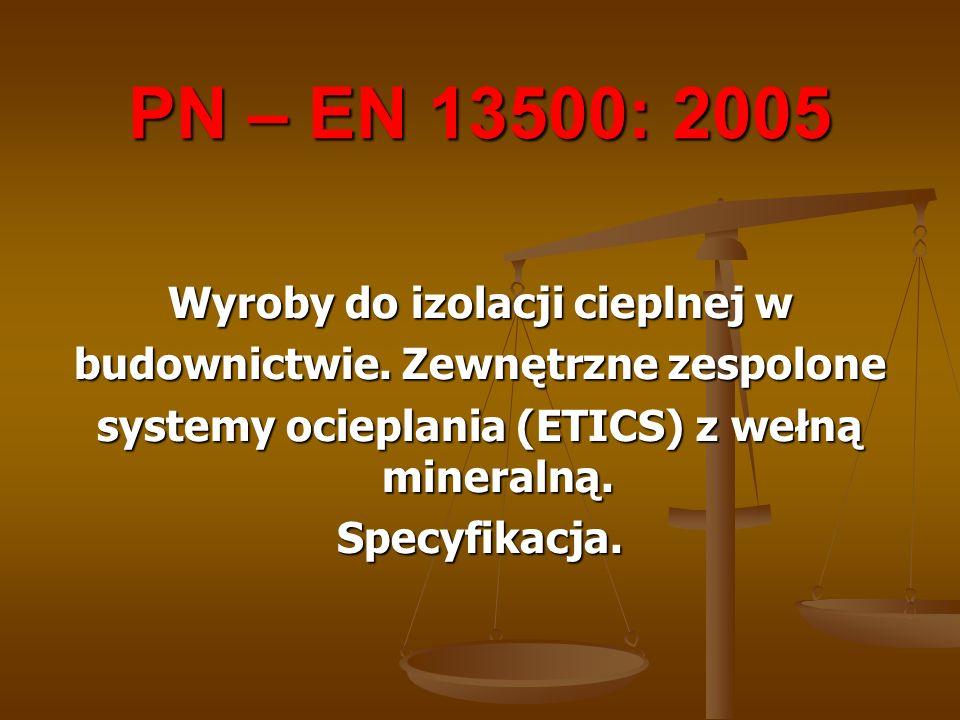 PN – EN 13500: 2005 Wyroby do izolacji cieplnej w