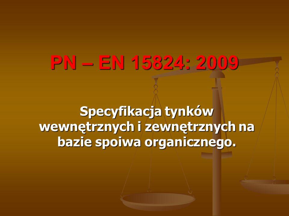 PN – EN 15824: 2009 Specyfikacja tynków wewnętrznych i zewnętrznych na bazie spoiwa organicznego.