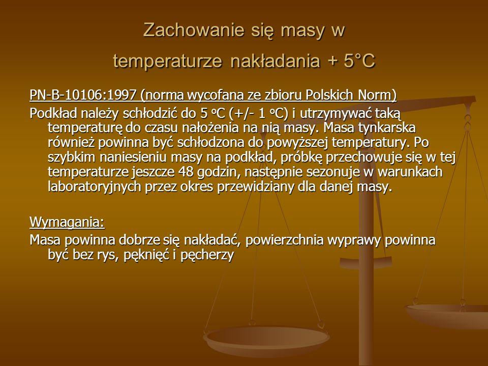 Zachowanie się masy w temperaturze nakładania + 5°C