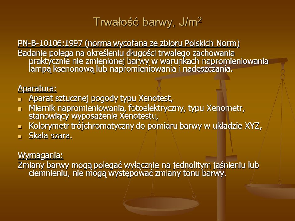 Trwałość barwy, J/m2 PN-B-10106:1997 (norma wycofana ze zbioru Polskich Norm)