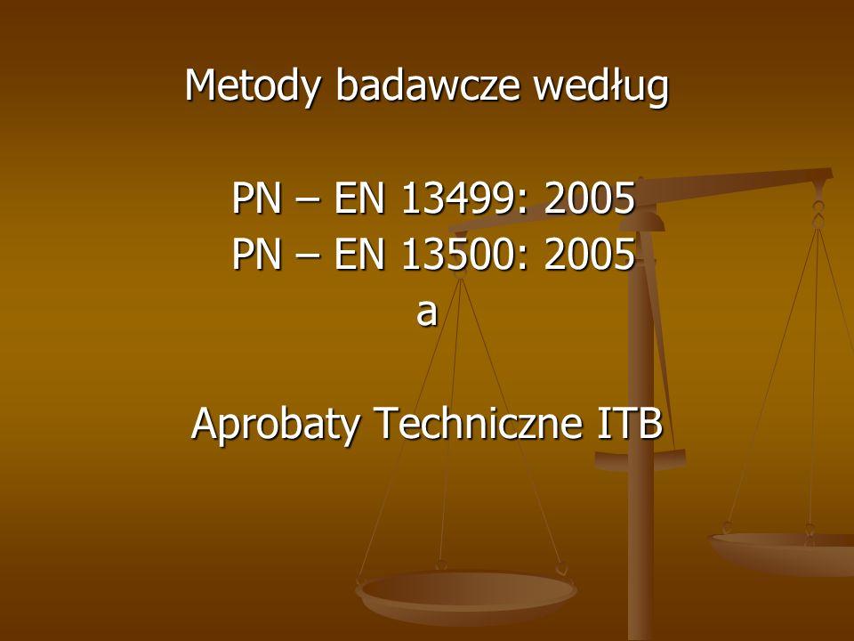 Metody badawcze według PN – EN 13499: 2005 PN – EN 13500: 2005 a