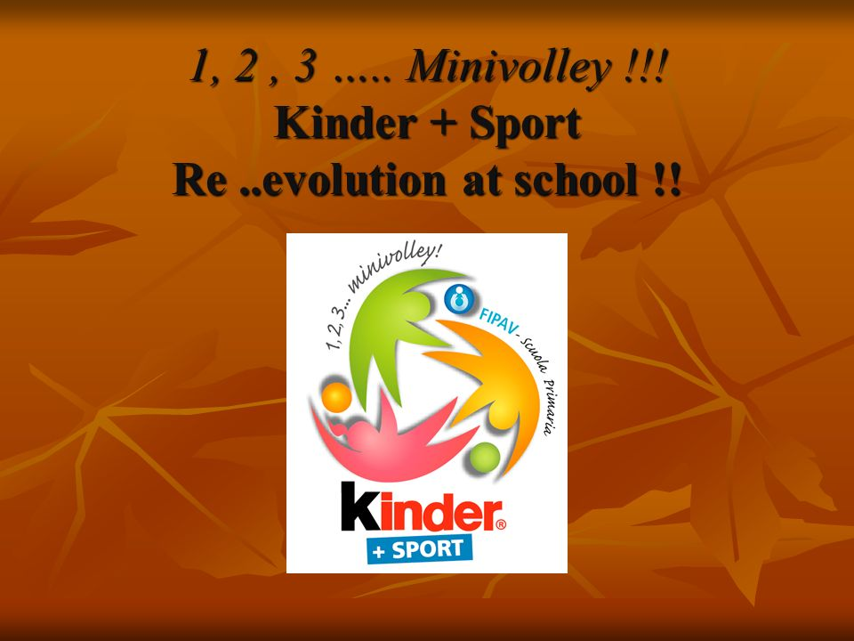 1, 2 , 3 ….. Minivolley !!! Kinder + Sport Re ..evolution at school !!
