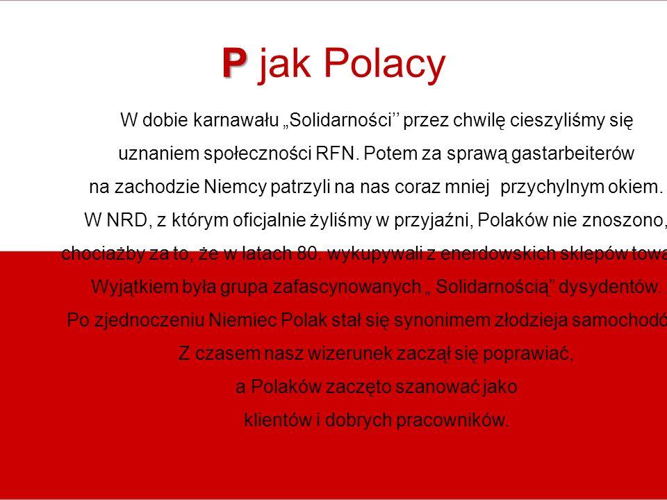 """P jak Polacy W dobie karnawału """"Solidarności'' przez chwilę cieszyliśmy się. uznaniem społeczności RFN. Potem za sprawą gastarbeiterów."""