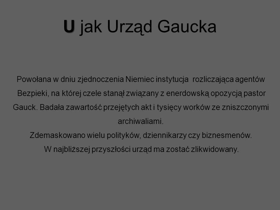 U jak Urząd Gaucka Powołana w dniu zjednoczenia Niemiec instytucja rozliczająca agentów.