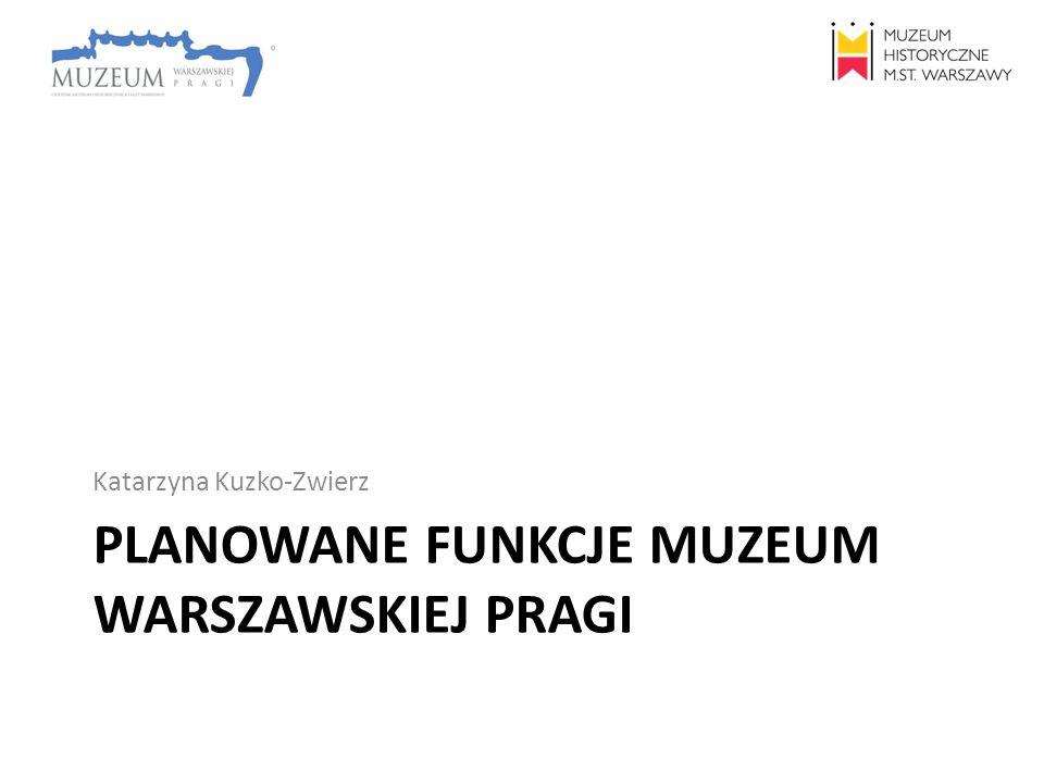 Planowane funkcje Muzeum Warszawskiej Pragi