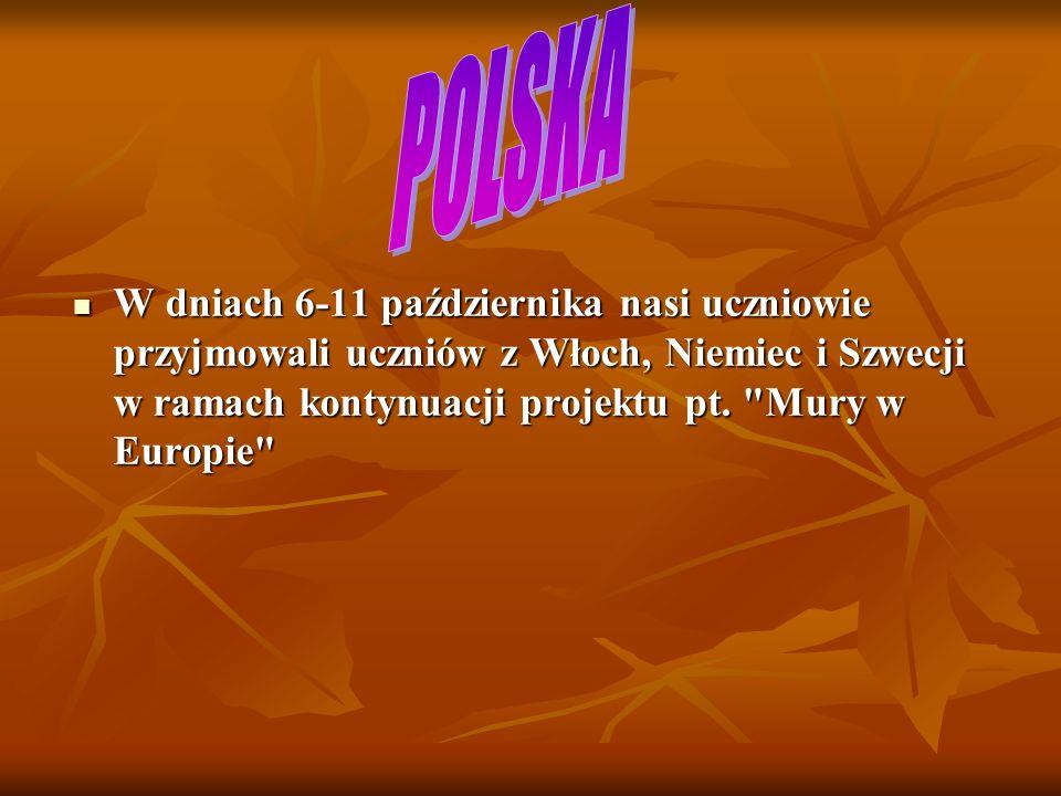 POLSKA W dniach 6-11 października nasi uczniowie przyjmowali uczniów z Włoch, Niemiec i Szwecji w ramach kontynuacji projektu pt.