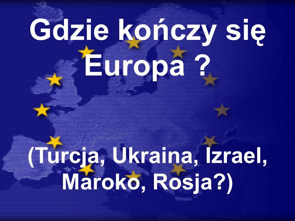 Gdzie kończy się Europa (Turcja, Ukraina, Izrael, Maroko, Rosja )