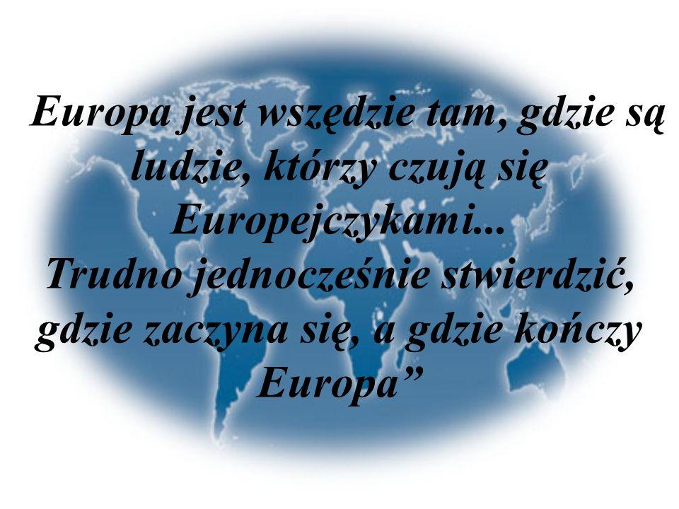 """""""Europa jest wszędzie tam, gdzie są ludzie, którzy czują się Europejczykami..."""