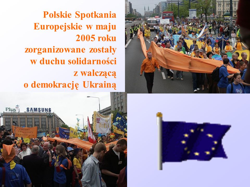 Polskie Spotkania Europejskie w maju 2005 roku zorganizowane zostały w duchu solidarności z walczącą o demokrację Ukrainą