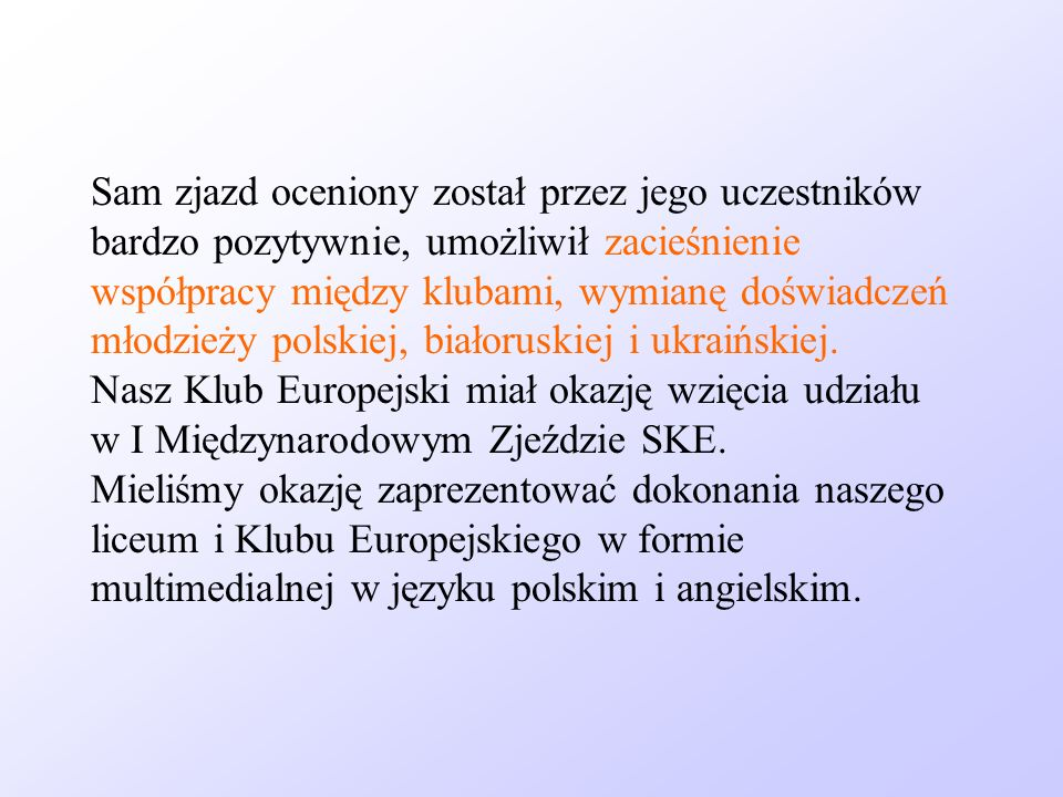 Sam zjazd oceniony został przez jego uczestników bardzo pozytywnie, umożliwił zacieśnienie współpracy między klubami, wymianę doświadczeń młodzieży polskiej, białoruskiej i ukraińskiej.
