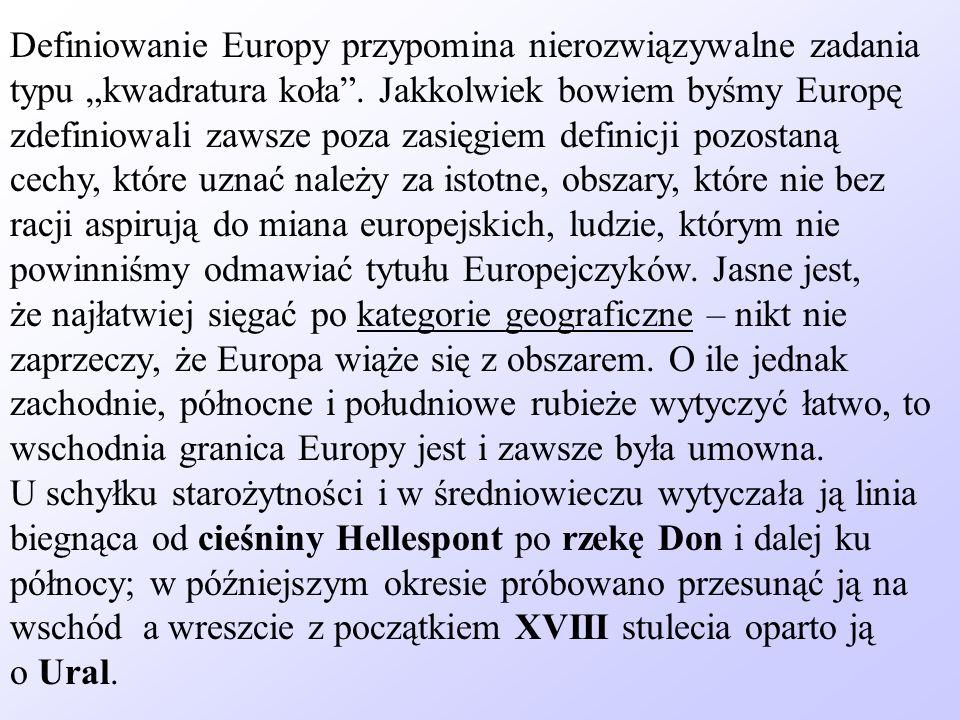 """Definiowanie Europy przypomina nierozwiązywalne zadania typu """"kwadratura koła ."""