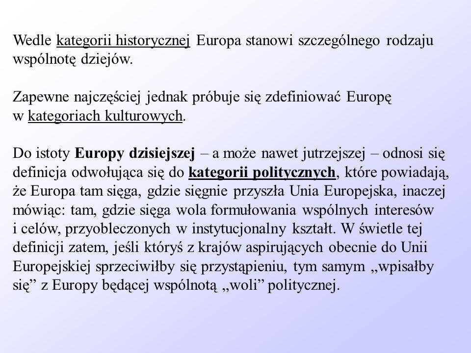 Wedle kategorii historycznej Europa stanowi szczególnego rodzaju wspólnotę dziejów.
