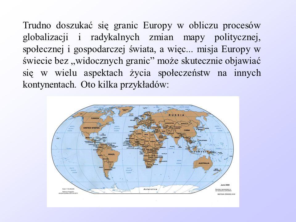 Trudno doszukać się granic Europy w obliczu procesów globalizacji i radykalnych zmian mapy politycznej, społecznej i gospodarczej świata, a więc...
