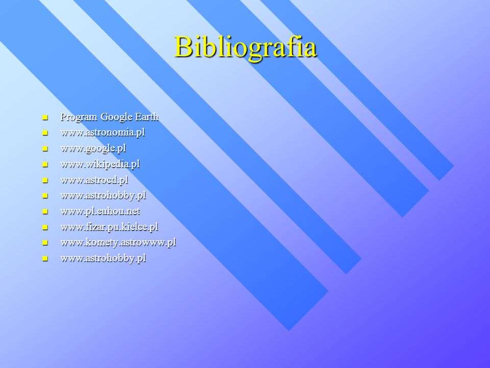Bibliografia Program Google Earth www.astronomia.pl www.google.pl
