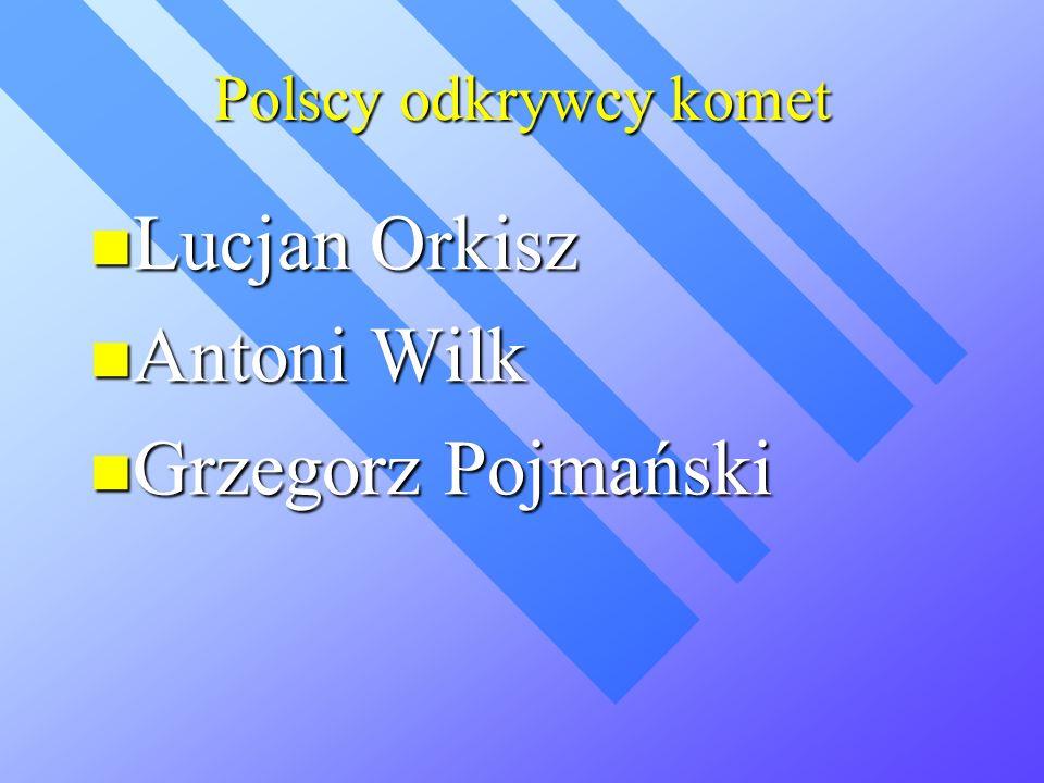 Lucjan Orkisz Antoni Wilk Grzegorz Pojmański Polscy odkrywcy komet