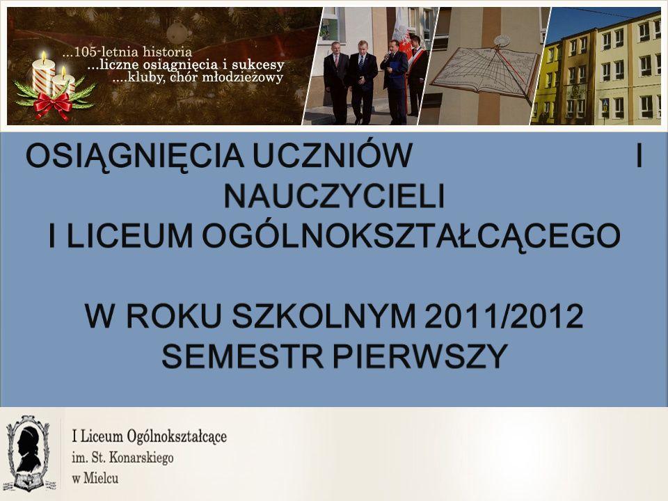 Osiągnięcia uczniów i nauczycieli I Liceum Ogólnokształcącego w roku szkolnym 2011/2012 semestr pierwszy