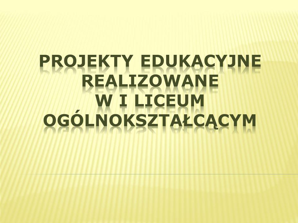 Projekty edukacyjne realizowane w I Liceum Ogólnokształcącym
