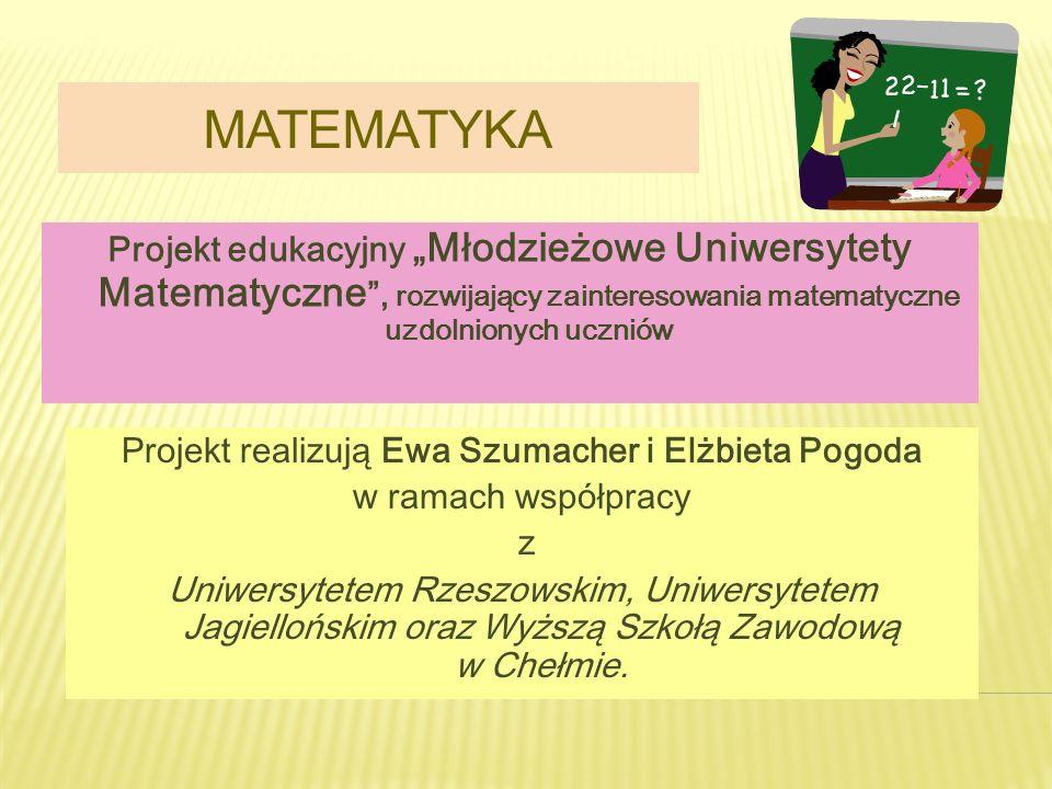 """matematyka Projekt edukacyjny """"Młodzieżowe Uniwersytety Matematyczne , rozwijający zainteresowania matematyczne uzdolnionych uczniów."""