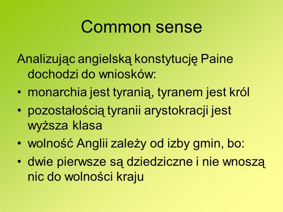 Common senseAnalizując angielską konstytucję Paine dochodzi do wniosków: monarchia jest tyranią, tyranem jest król.