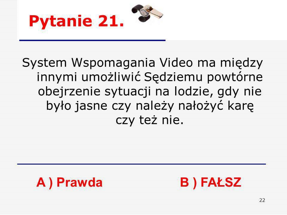 Pytanie 21. A ) Prawda B ) FAŁSZ
