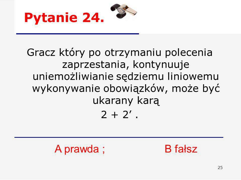 Pytanie 24. A prawda ; B fałsz