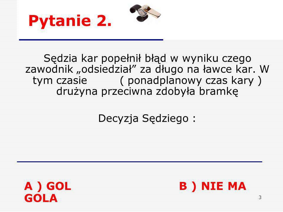 Pytanie 2. A ) GOL B ) NIE MA GOLA